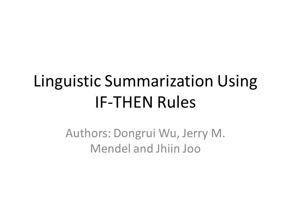 Linguistic Summarization Using IF-THEN Rules Authors: Dongrui Wu, Jerry M. Mendel and Jhiin Joo