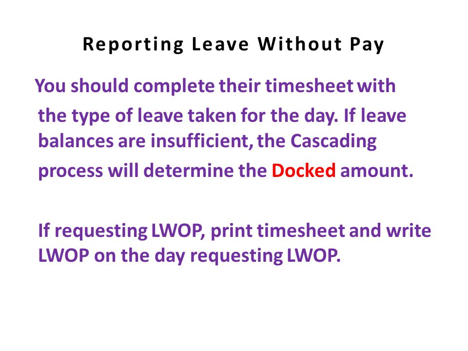 Reporting Leave Without Pay You should complete their timesheet with the type of leave taken for the day.