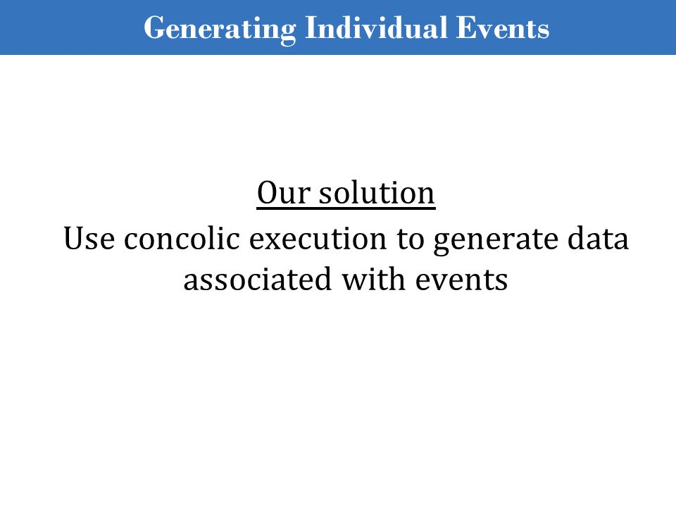 Our solution Use concolic execution to generate data associated with events