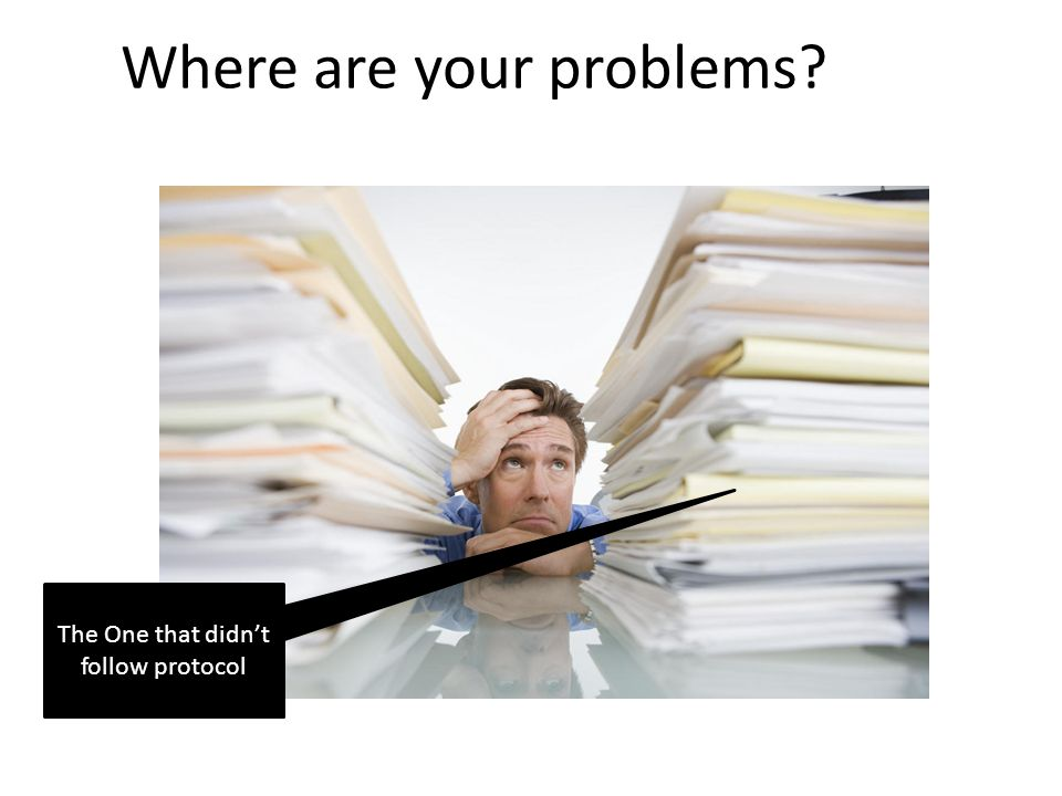 Where are your problems? The One that didn't follow protocol