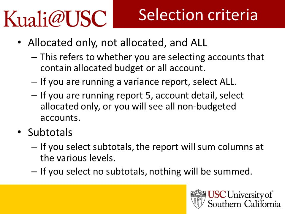 Selection criteria Allocated only, not allocated, and ALL – This refers to whether you are selecting accounts that contain allocated budget or all account.