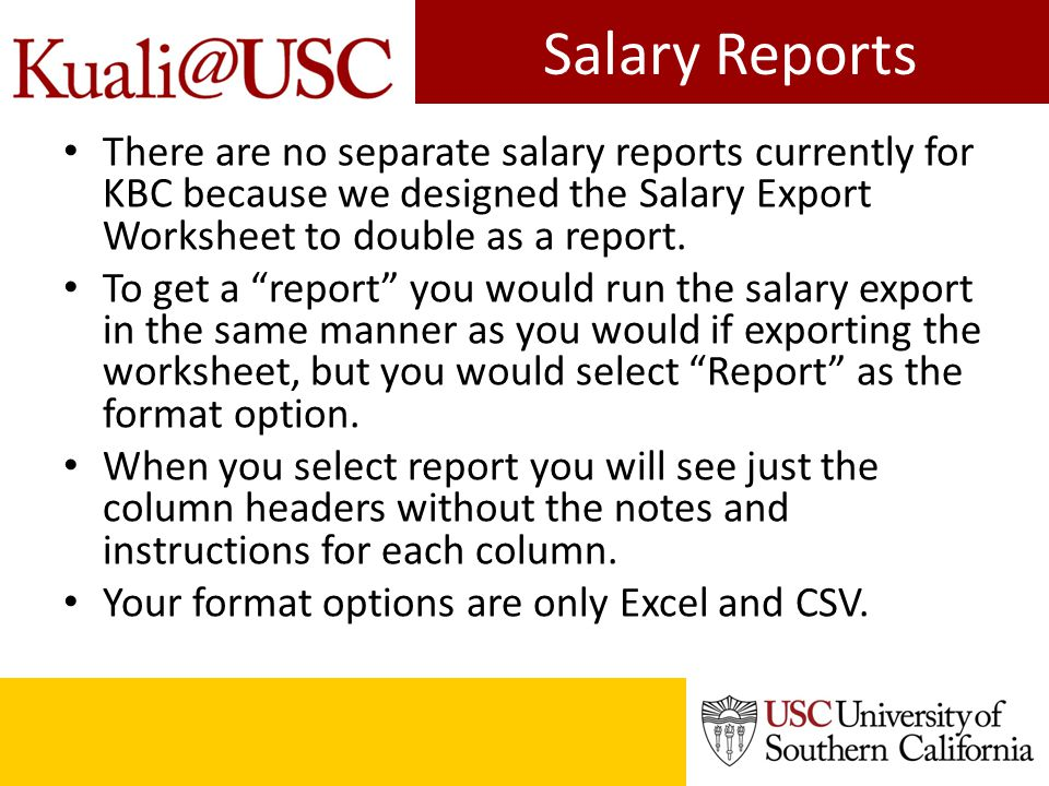 Salary Reports There are no separate salary reports currently for KBC because we designed the Salary Export Worksheet to double as a report.