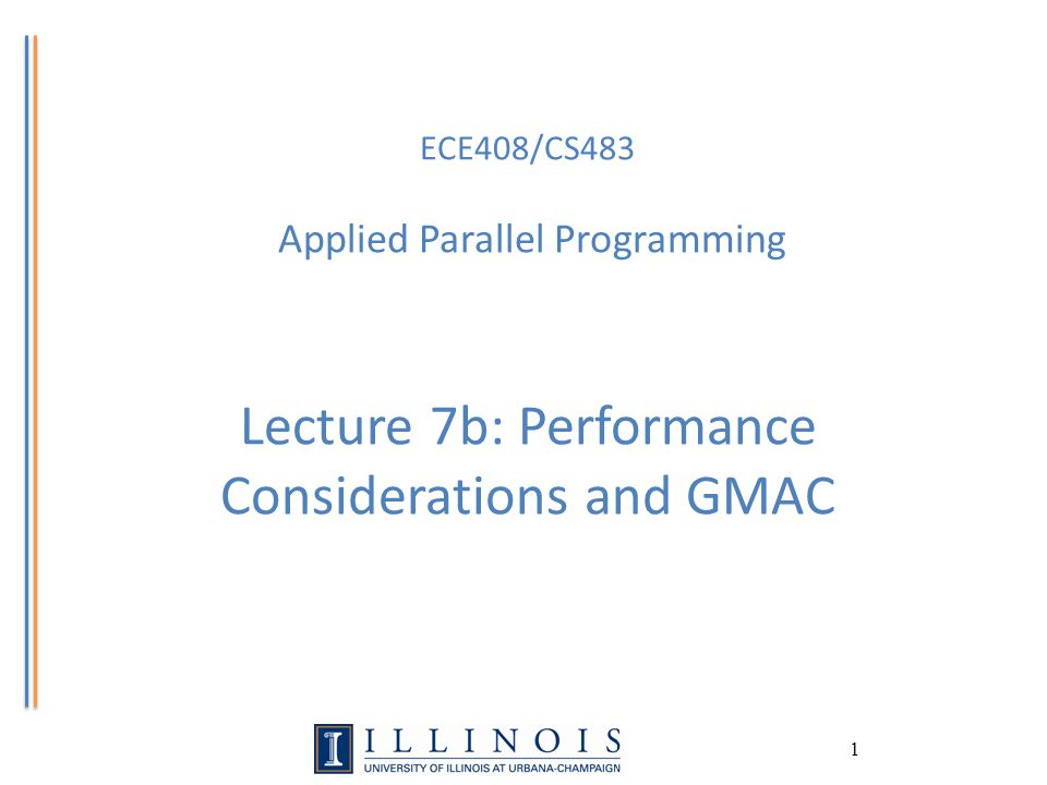 1 ECE408/CS483 Applied Parallel Programming Lecture 7b: Performance Considerations and GMAC