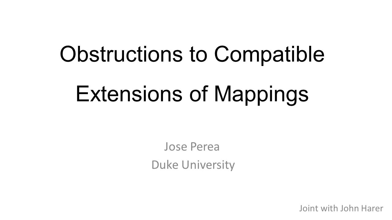 Obstructions to Compatible Extensions of Mappings Duke University Joint with John Harer Jose Perea