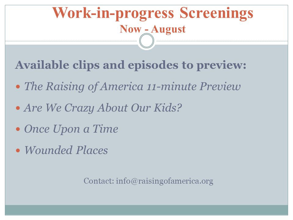 Work-in-progress Screenings Now - August Available clips and episodes to preview: The Raising of America 11-minute Preview Are We Crazy About Our Kids.