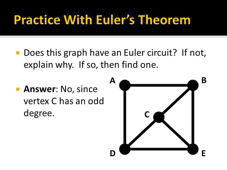  Answer: No, since vertex C has an odd degree.