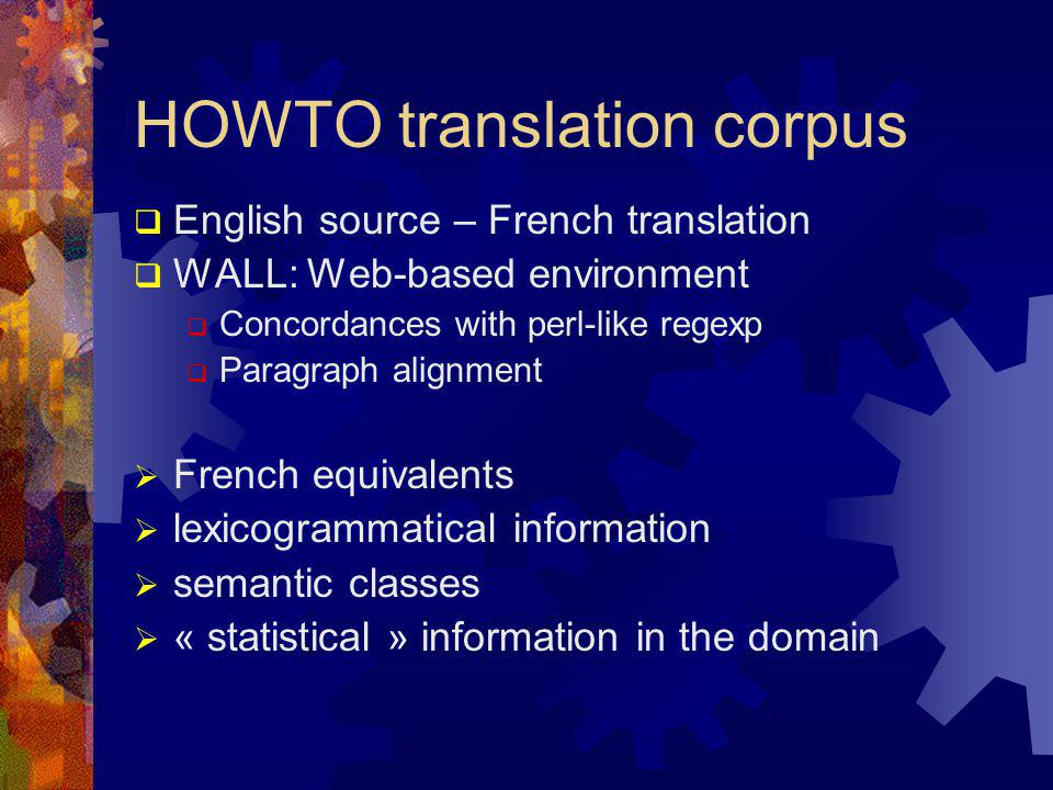 HOWTO translation corpus  English source – French translation  WALL: Web-based environment  Concordances with perl-like regexp  Paragraph alignmen