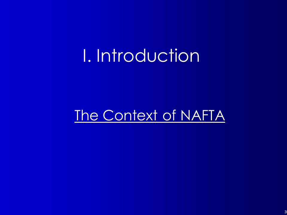 3 I. Introduction The Context of NAFTA
