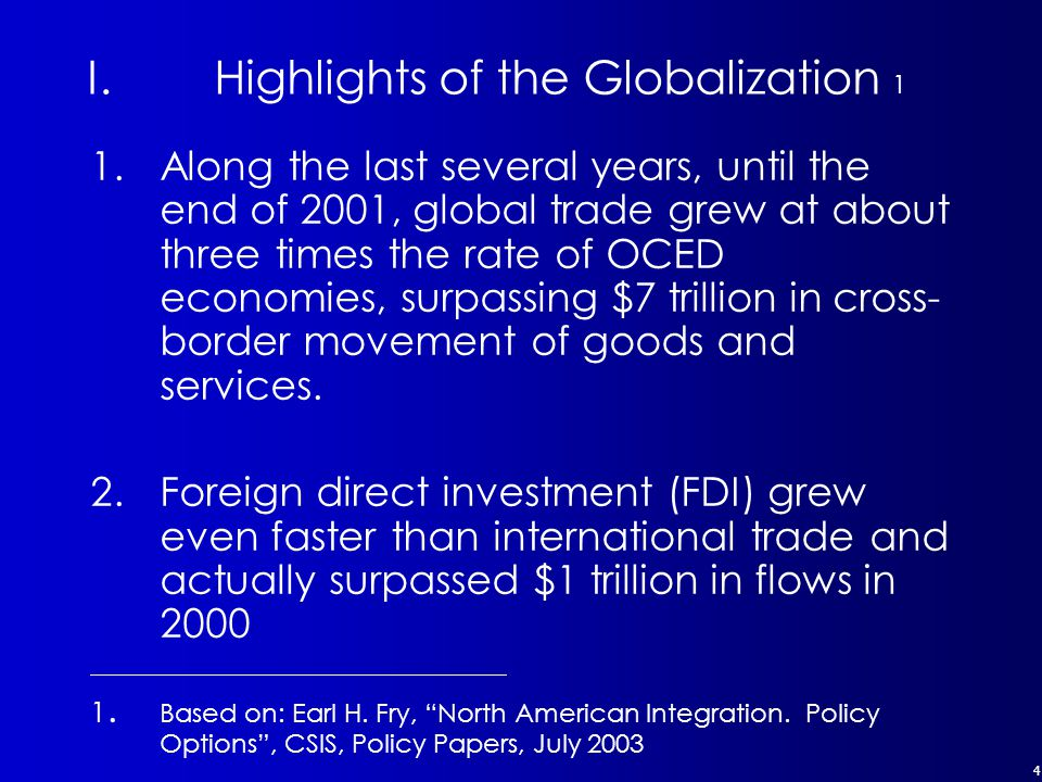 4 I.Highlights of the Globalization 1 1.Along the last several years, until the end of 2001, global trade grew at about three times the rate of OCED economies, surpassing $7 trillion in cross- border movement of goods and services.
