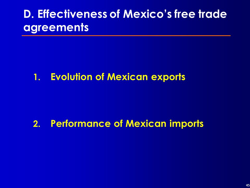 45 D.Effectiveness of Mexico's free trade agreements 1.