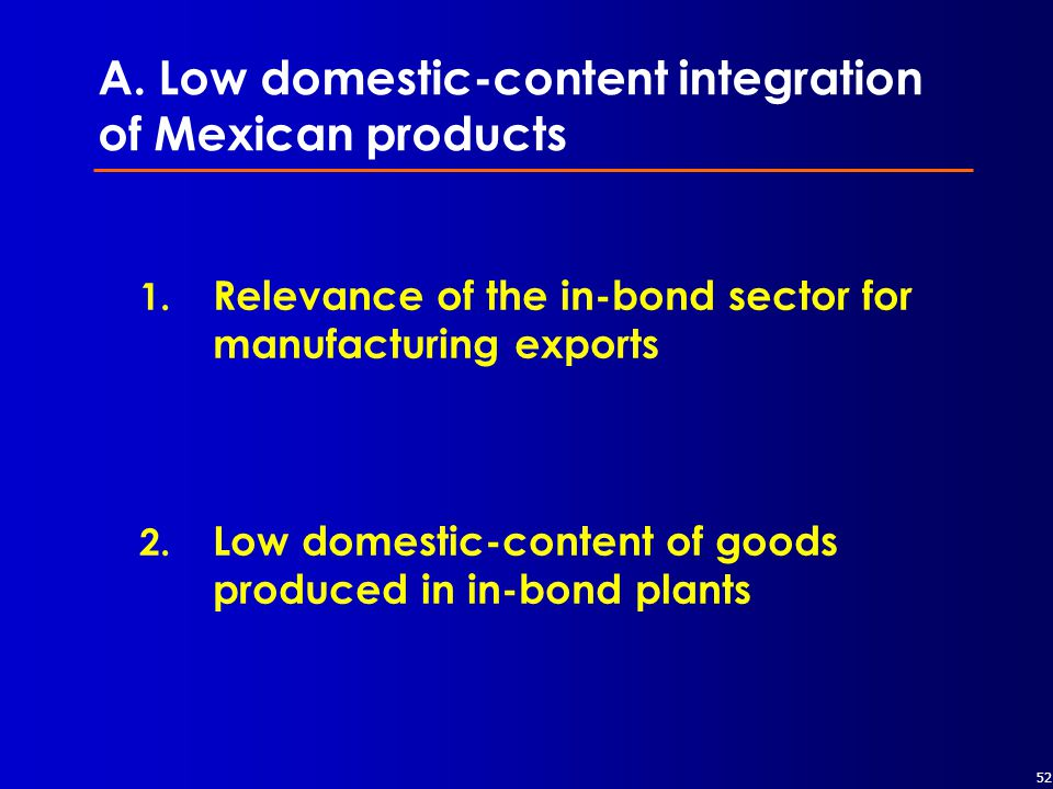52 A.Low domestic-content integration of Mexican products 1.