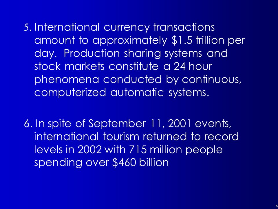 6 5.International currency transactions amount to approximately $1.5 trillion per day.