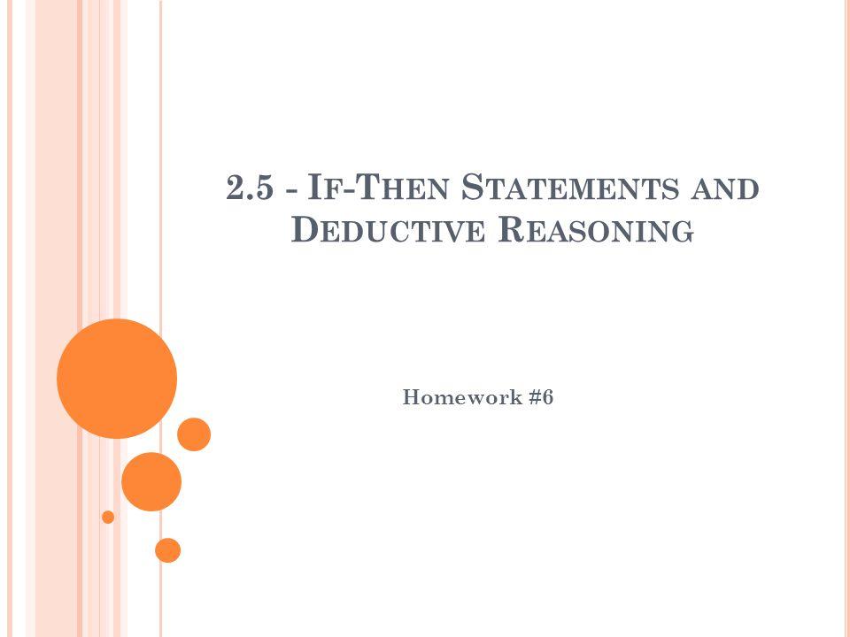 2.5 - I F -T HEN S TATEMENTS AND D EDUCTIVE R EASONING Homework #6