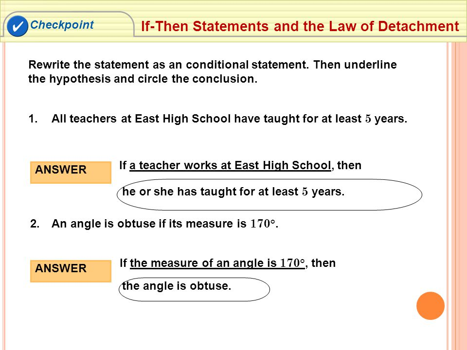 Checkpoint If-Then Statements and the Law of Detachment Rewrite the statement as an conditional statement.