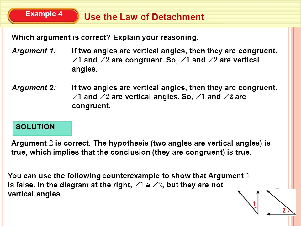 Example 4 Use the Law of Detachment Which argument is correct.