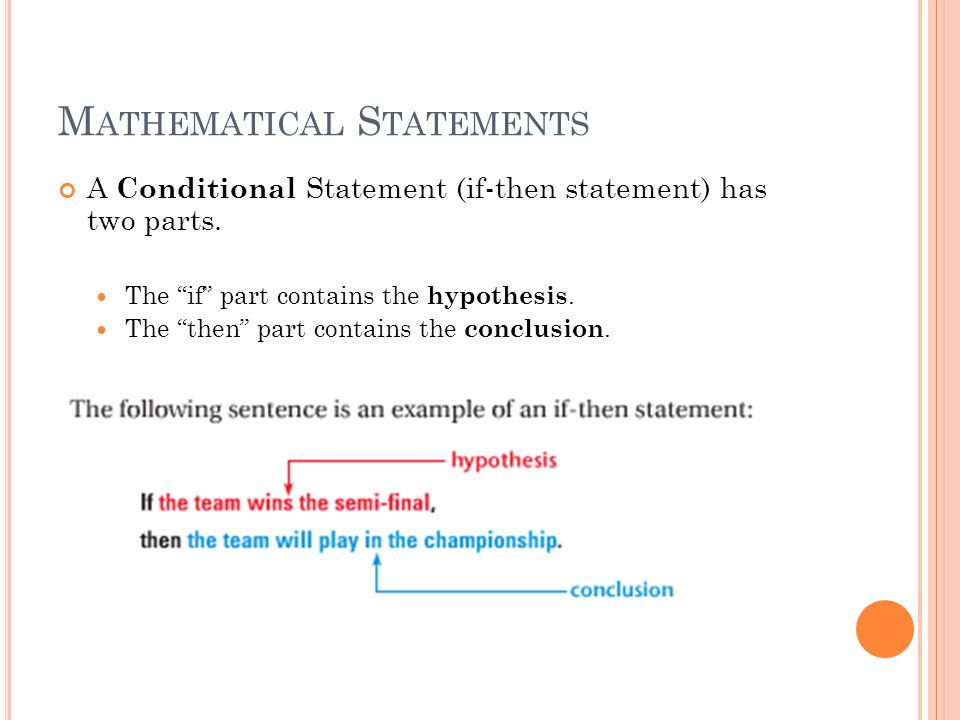 M ATHEMATICAL S TATEMENTS A Conditional Statement (if-then statement) has two parts.