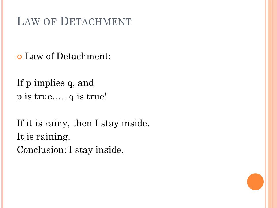 L AW OF D ETACHMENT Law of Detachment: If p implies q, and p is true…..