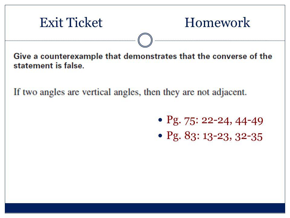 Exit TicketHomework Pg. 75: 22-24, 44-49 Pg. 83: 13-23, 32-35
