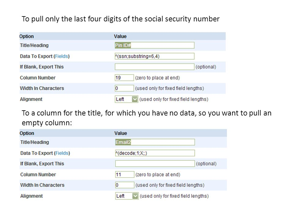 To pull only the last four digits of the social security number To a column for the title, for which you have no data, so you want to pull an empty co