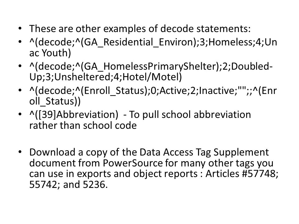 These are other examples of decode statements: ^(decode;^(GA_Residential_Environ);3;Homeless;4;Un ac Youth) ^(decode;^(GA_HomelessPrimaryShelter);2;Do
