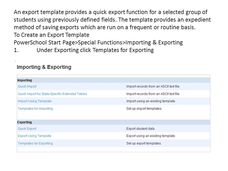 An export template provides a quick export function for a selected group of students using previously defined fields. The template provides an expedie