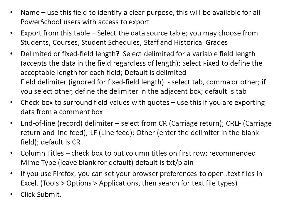 Name – use this field to identify a clear purpose, this will be available for all PowerSchool users with access to export Export from this table – Sel