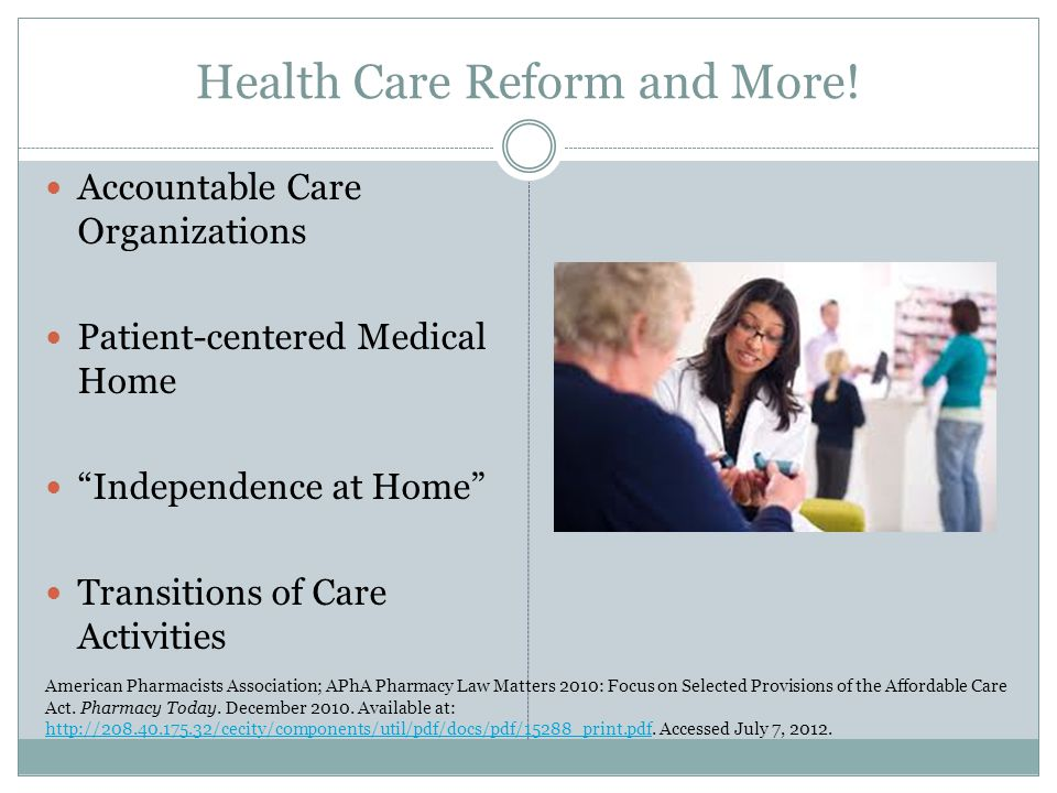 "Health Care Reform and More! Accountable Care Organizations Patient-centered Medical Home ""Independence at Home"" Transitions of Care Activities Americ"