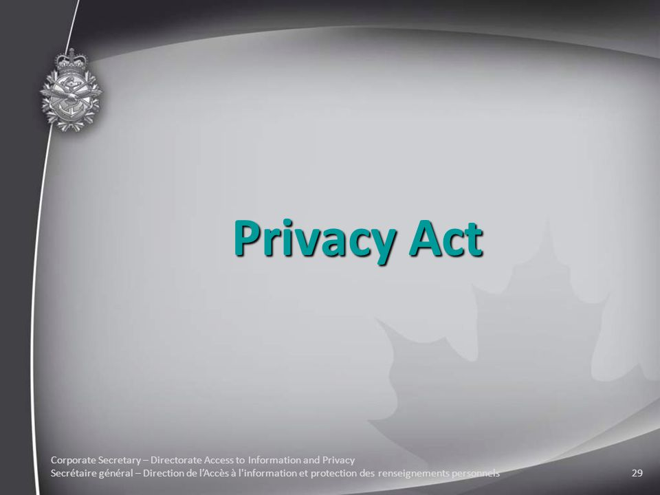 Corporate Secretary – Directorate Access to Information and Privacy Secrétaire général – Direction de l'Accès à l information et protection des renseignements personnels29 Privacy Act