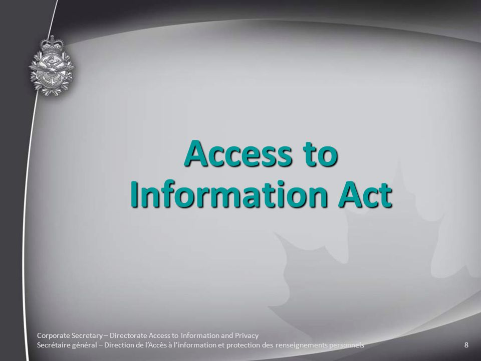 Corporate Secretary – Directorate Access to Information and Privacy Secrétaire général – Direction de l'Accès à l information et protection des renseignements personnels8 Access to Information Act