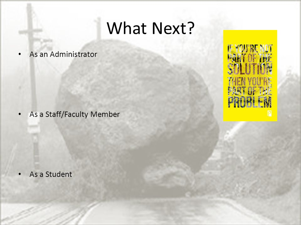 What Next As an Administrator As a Staff/Faculty Member As a Student