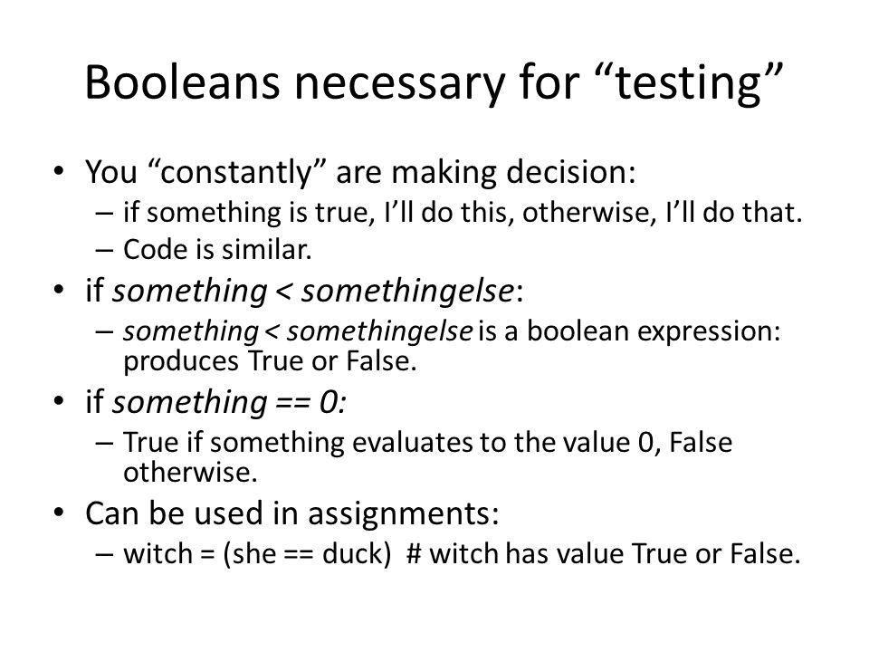Boolean operators > etc:, =, ==, != Logical Operators: and or not