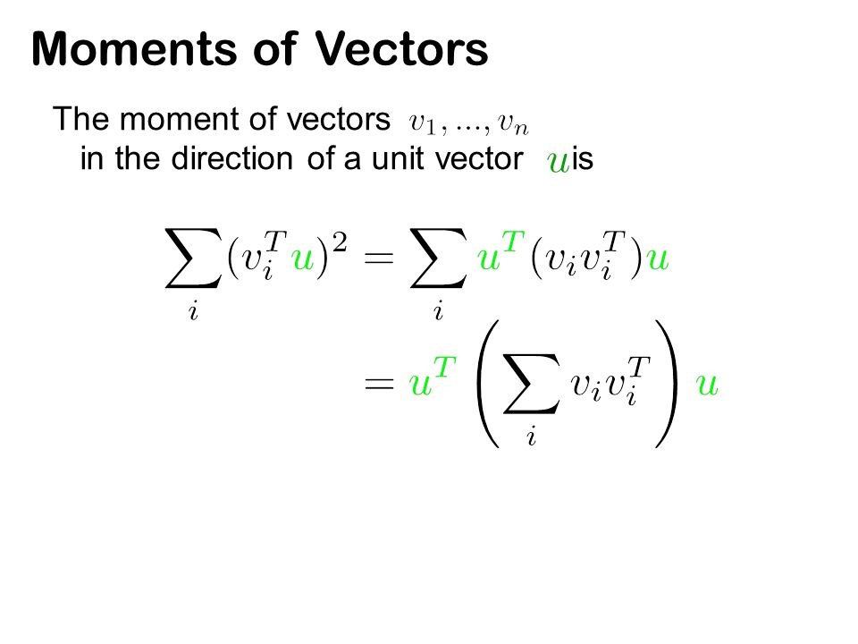 Moments of Vectors The moment of vectors in the direction of a unit vector is