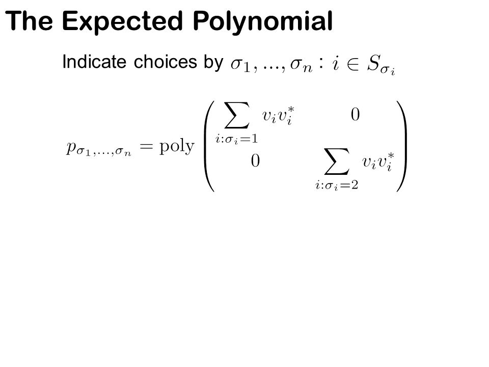 The Expected Polynomial Indicate choices by :