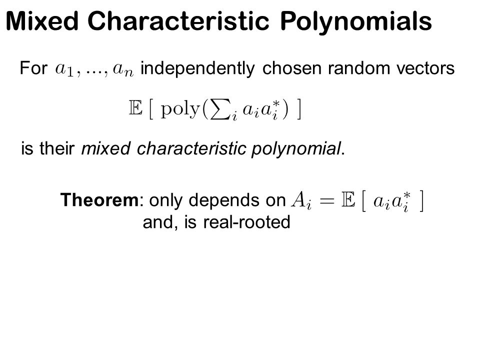 Mixed Characteristic Polynomials For independently chosen random vectors is their mixed characteristic polynomial. Theorem: only depends on and, is re