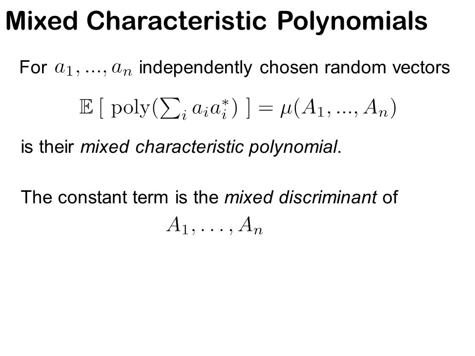 Mixed Characteristic Polynomials For independently chosen random vectors is their mixed characteristic polynomial. The constant term is the mixed disc