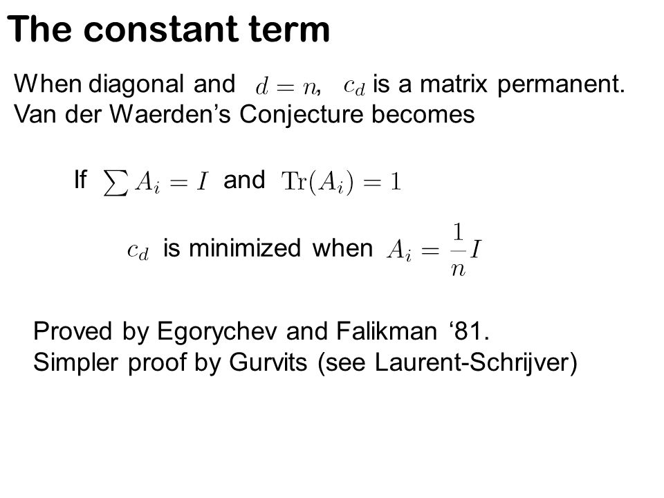 The constant term is minimized when Proved by Egorychev and Falikman '81. Simpler proof by Gurvits (see Laurent-Schrijver) If and When diagonal and, i