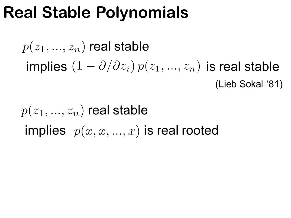 Real Stable Polynomials implies is real rooted real stable implies is real stable real stable (Lieb Sokal '81)