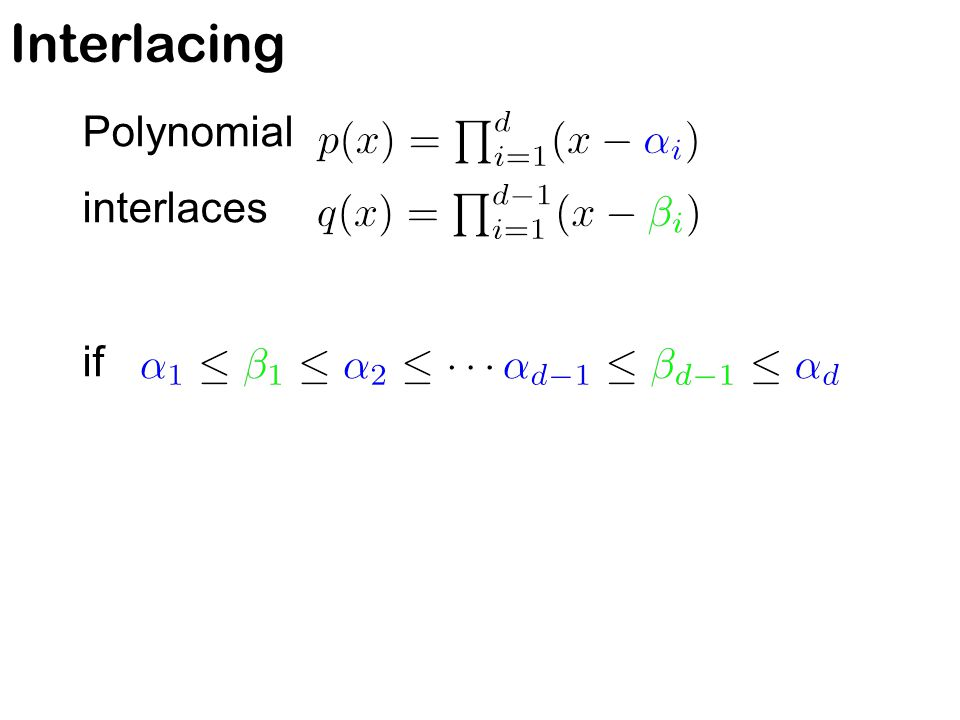 Common Interlacing and have a common interlacing if can partition the line into intervals so that each contains one root from each polynomial ) ) ) ) ( (( (