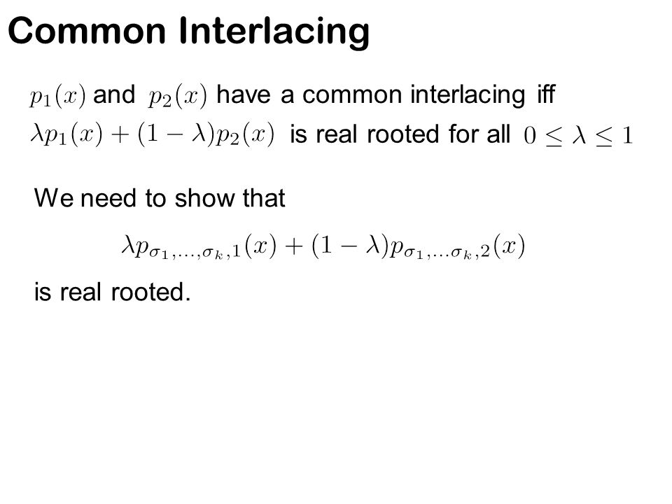 and have a common interlacing iff is real rooted for all We need to show that is real rooted. Common Interlacing