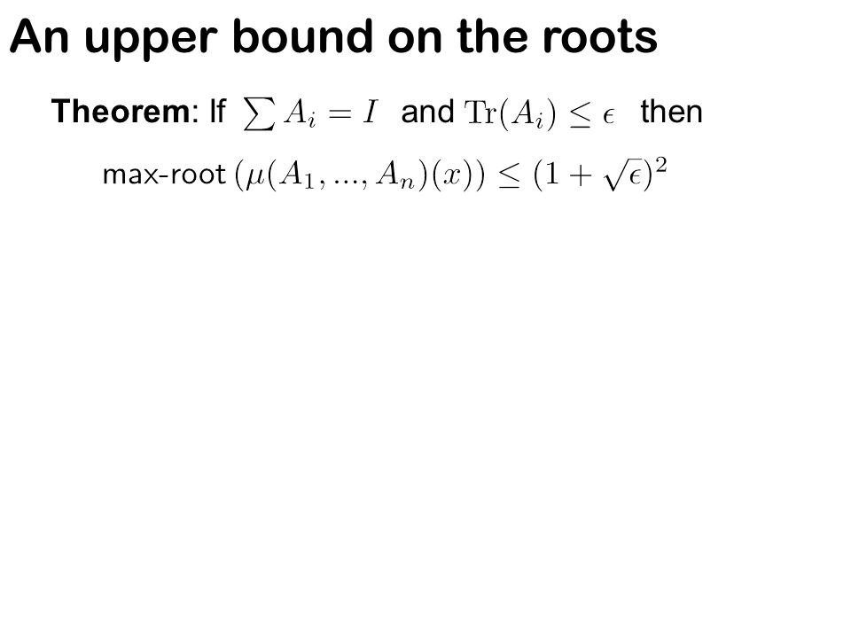 An upper bound on the roots Theorem: If and then An upper bound of 2 is trivial (in our special case).