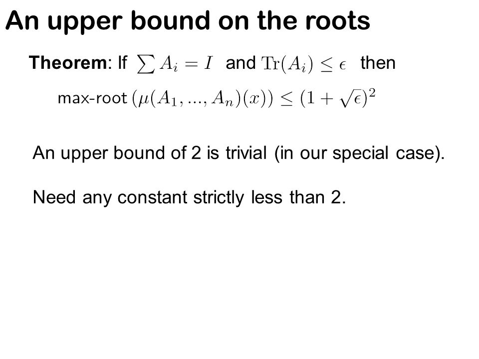An upper bound on the roots Theorem: If and then An upper bound of 2 is trivial (in our special case). Need any constant strictly less than 2.