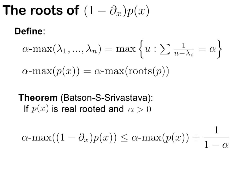 The roots of Define: Theorem (Batson-S-Srivastava): If is real rooted and