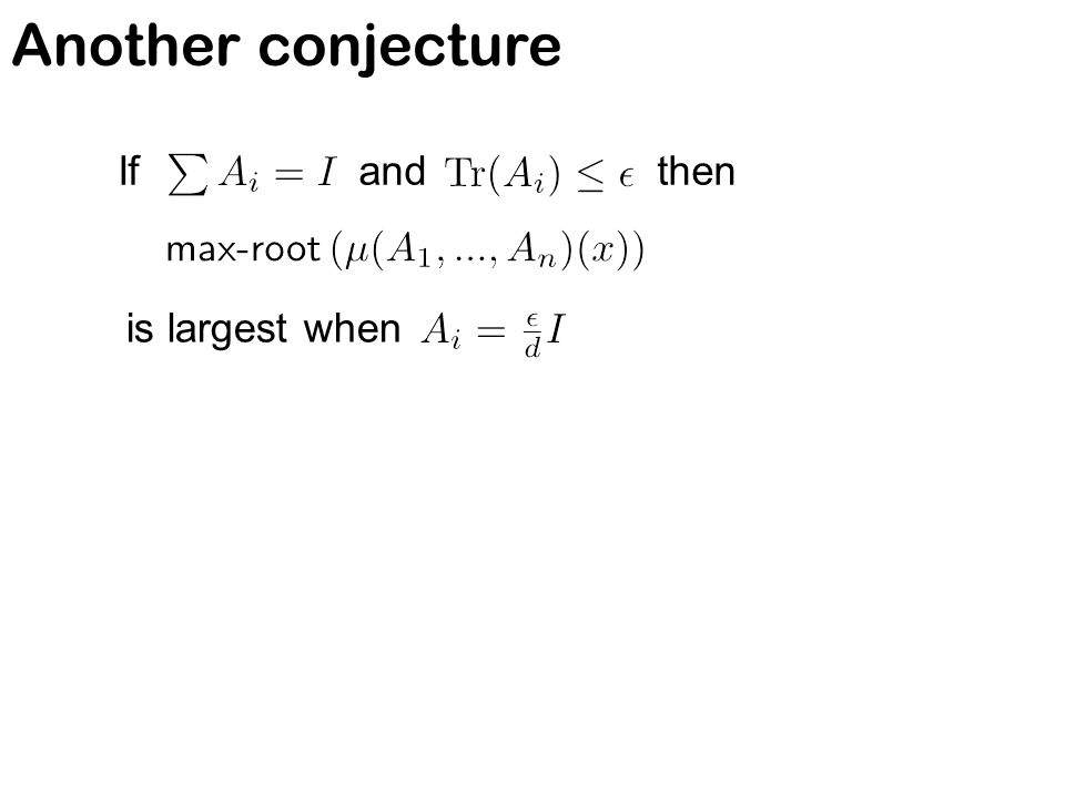 Another conjecture If and then is largest when