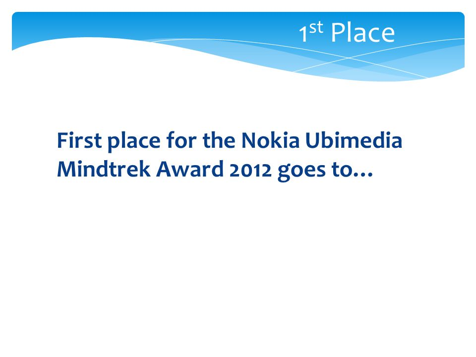 First place for the Nokia Ubimedia Mindtrek Award 2012 goes to… 1 st Place