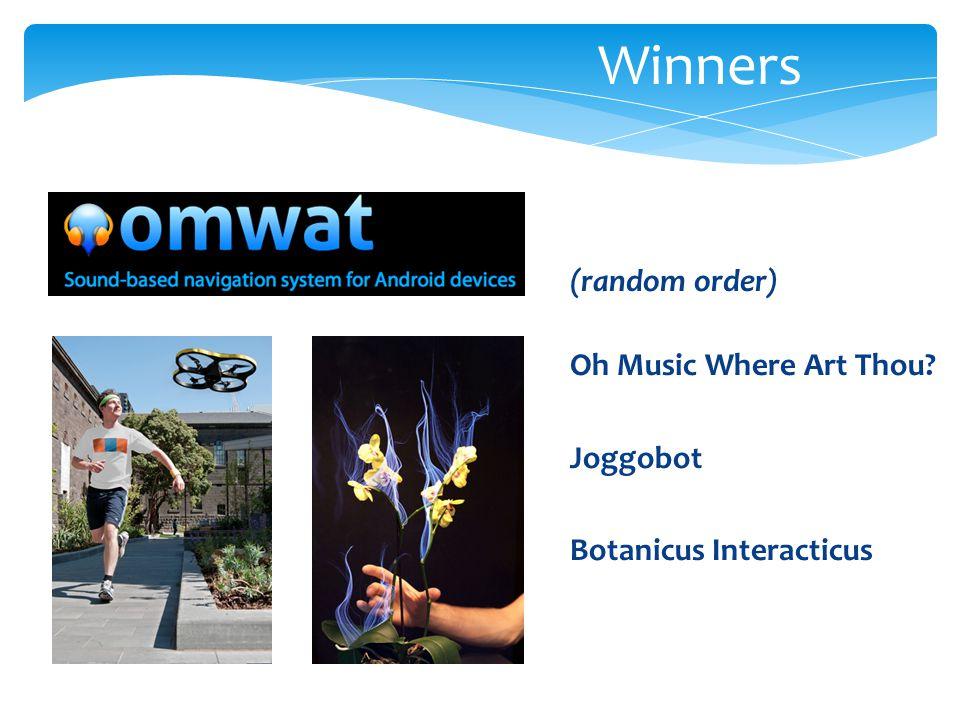 (random order) Oh Music Where Art Thou Joggobot Botanicus Interacticus Winners