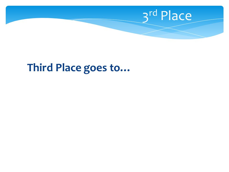 Third Place goes to… 3 rd Place