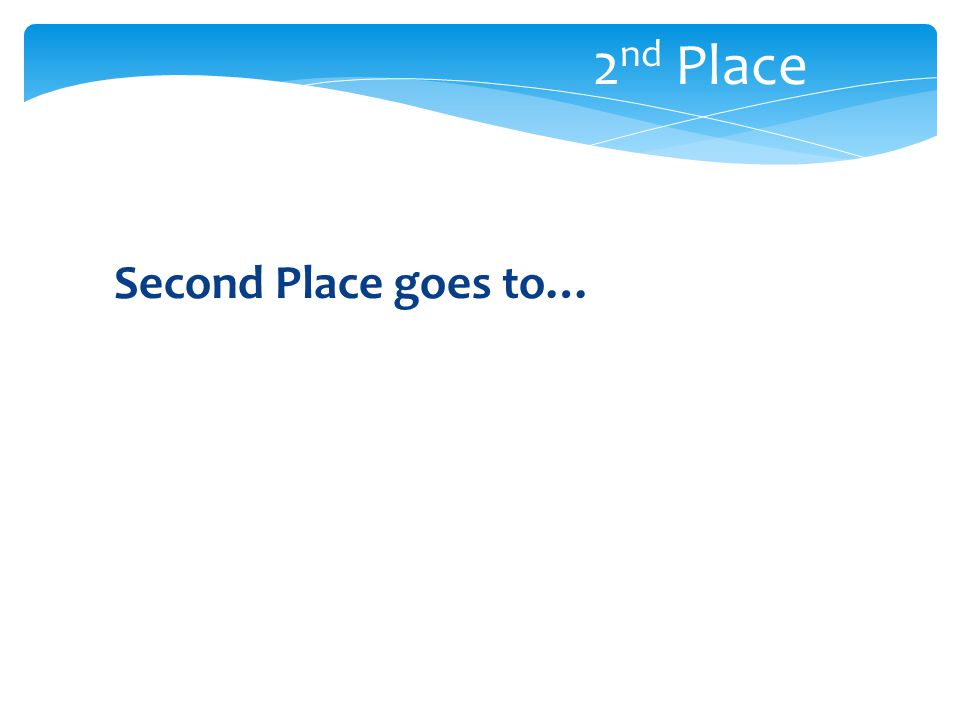 Second Place goes to… 2 nd Place
