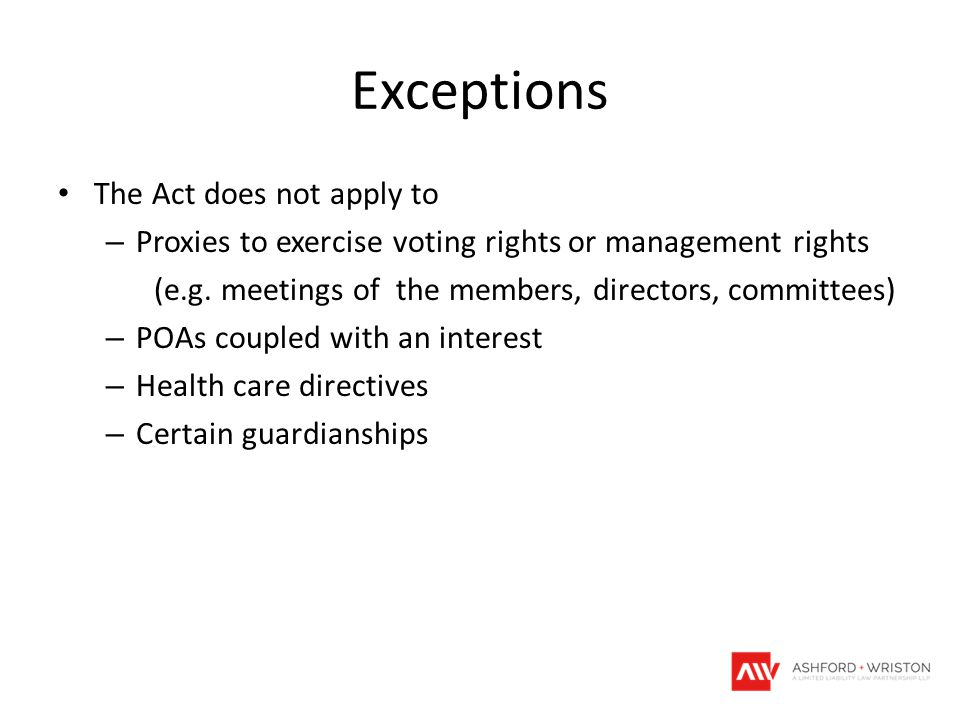 Exceptions The Act does not apply to – Proxies to exercise voting rights or management rights (e.g. meetings of the members, directors, committees) –