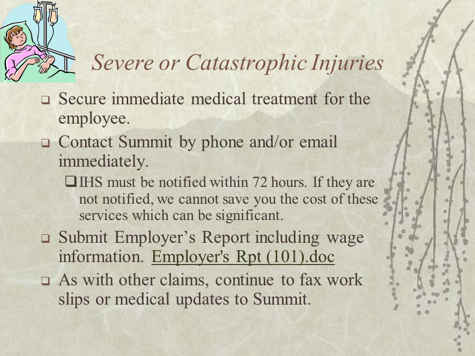 Severe or Catastrophic Injuries  Secure immediate medical treatment for the employee.