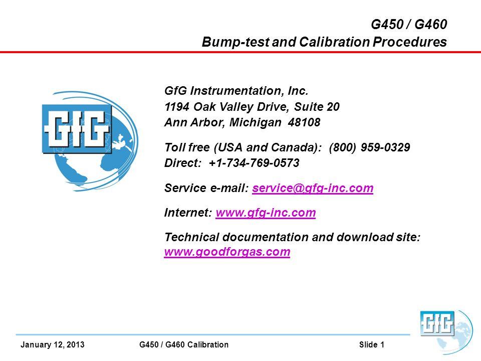 January 12, 2013 G450 / G460 Calibration Slide 1 G450 / G460 Bump-test and Calibration Procedures GfG Instrumentation, Inc. 1194 Oak Valley Drive, Sui